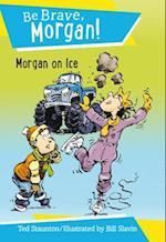 Morgan on Ice (Be Brave Morgan)