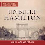 Unbuilt Hamilton (City That Might Have Been, nr. 5)
