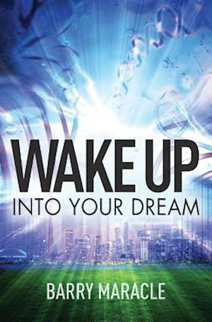 Bog, hæftet Wake Up Into Your Dream af Barry Maracle