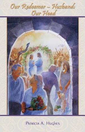Bog, hæftet Our Redeemer-Husband: Our Head af Patricia A. Hughes