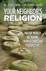 Your Neighbor's Religion: Major World Religions from a Christian Perspective