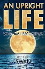 An Upright Life: Who Am I Becoming?