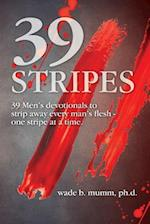 39 Stripes: 39 Men's devotionals to strip away every man's flesh - one stripe at a time