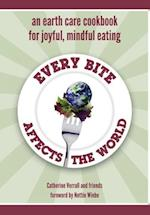 Every Bite Affects the World - an Earth Care Cookbook for Joyful, Mindful Eating