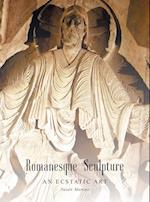 Romanesque Sculpture an Ecstatic Art
