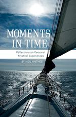 Moments in Time - Reflections on Personal Mystical Experiences