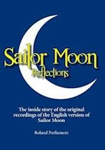 Sailor Moon Reflections - The Inside Story of the Original Recordings of the English Version of Sailor Moon