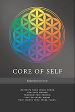 Core of Self - Activate your inner power and take charge through this proven, easy-to-learn model that lights your inner flame
