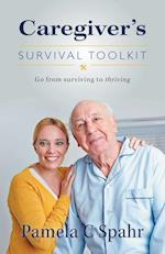 Caregiver's Survival Toolkit: Go from Surviving to Thriving