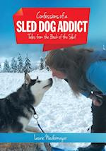 Confessions of a Sled Dog Addict: Tales from the Back of the Sled