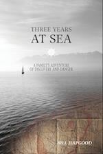 Three Years at Sea: A Family's Adventure of Danger and Discovery