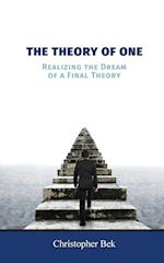The Theory of One: Realizing the Dream of a Final Theory