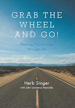 Grab The Wheel & Go!: Planning Your Journey Through Life