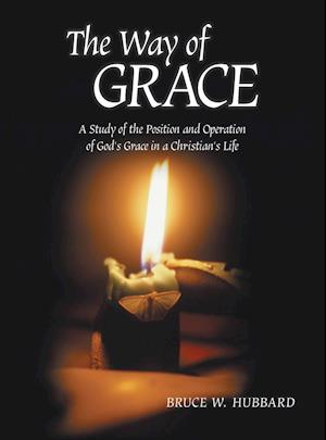 Bog, hardback The Way of Grace: A Study of the Position and Operation of God's Grace in a Christian's Life af Bruce W. Hubbard