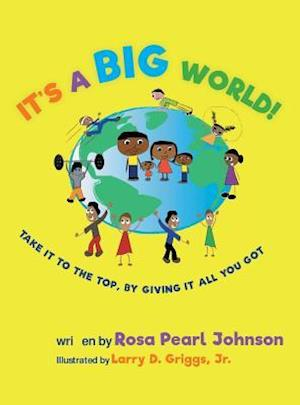 Bog, hardback It's A Big World: Take it to the top, by giving it all you got af Rosa Pearl Johnson