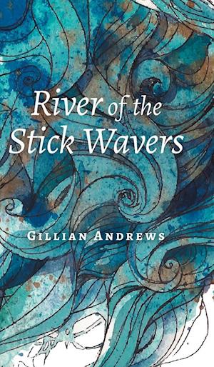 Bog, hardback River of the Stick Wavers af Gillian Andrews