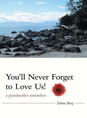 Bog, hardback You'll Never Forget To Love Us!: A Grandmother Remembers af Selma Berg