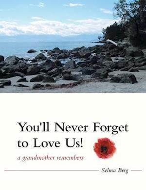 Bog, hæftet You'll Never Forget To Love Us!: A Grandmother Remembers af Selma Berg