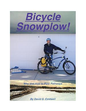 Bog, hæftet Bicycle Snowplow!: Why and How to Plow Pathways af David G. Coldwell