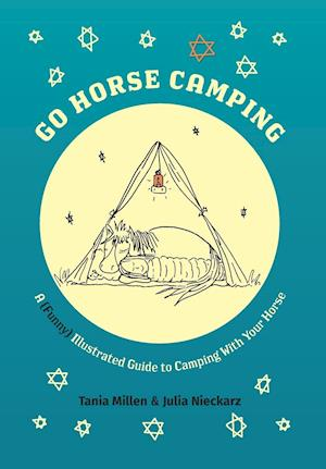 Bog, hardback Go Horse Camping: A (funny) Illustrated Guide to Camping With Your Horse af Tania Millen, Julia Nieckarz