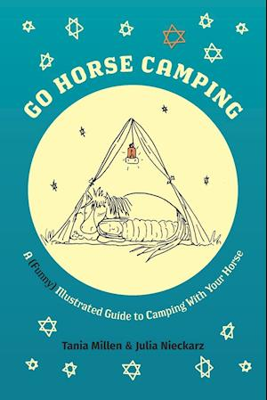 Bog, hæftet Go Horse Camping: A (funny) Illustrated Guide to Camping With Your Horse af Tania Millen, Julia Nieckarz