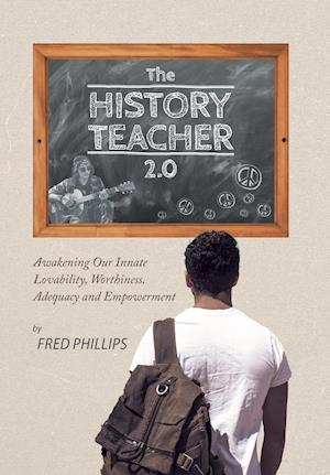 Bog, hardback The History Teacher 2.0: Awakening Our Innate Lovability, Worthiness, Adequacy and Empowerment af Fred Phillips