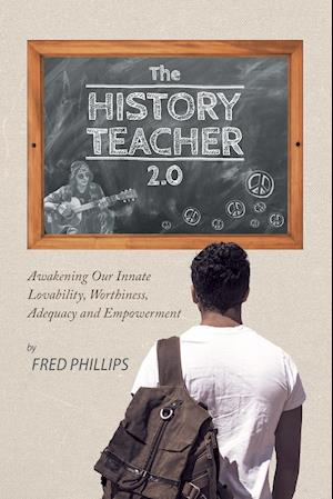 Bog, hæftet The History Teacher 2.0: Awakening Our Innate Lovability, Worthiness, Adequacy and Empowerment af Fred Phillips