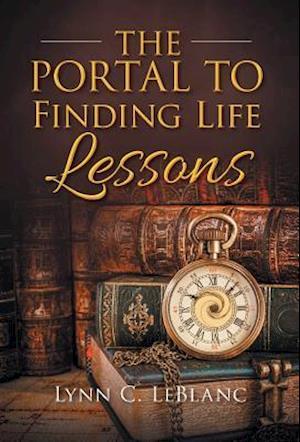 Bog, hardback The Portal To Finding Life Lessons af Lynn C. LeBlanc