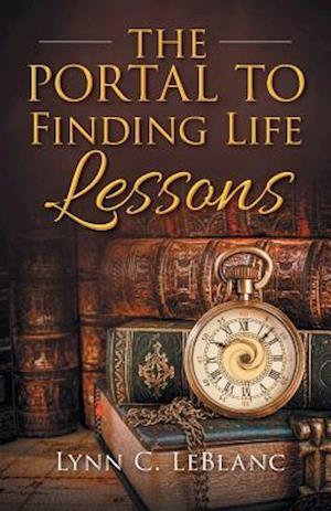 Bog, hæftet The Portal To Finding Life Lessons af Lynn C. LeBlanc