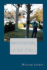 Individual, Two Stories; A Debt Owed and the Sum of Much