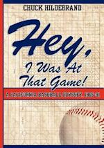 Hey, I Was at That Game! a California Baseball Odyssey, 1965-91 af Chuck Hildebrand