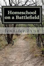 Homeschool on a Battlefield af Jennifer Lynn