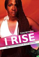 I RISE-THE TRANSFORMATION OF TONI NEWMAN