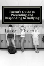 Parent's Guide to Preventing and Responding to Bullying af Jason Thomas, Jason Thomas