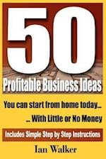 50 Profitable Business Ideas You Can Start from Home Today af Ian Walker