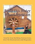 Build This Water Wheel Fountain