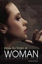 How to Train a Woman af Rachel Ellyn