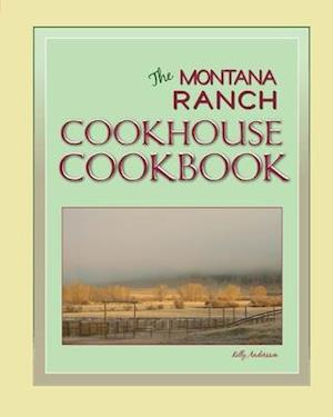 The Montana Ranch Cookhouse Cookbook