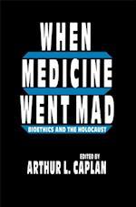 When Medicine Went Mad af Arthur L. Caplan