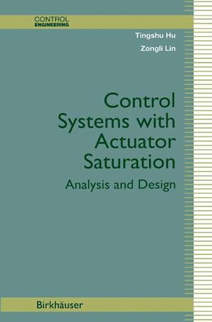 Control Systems with Actuator Saturation : Analysis and Design