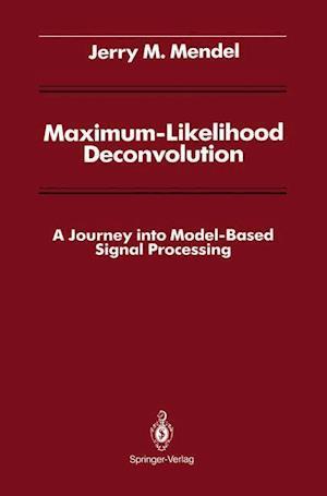 Maximum-Likelihood Deconvolution : A Journey into Model-Based Signal Processing