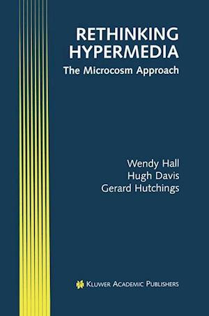 Rethinking Hypermedia : The Microcosm Approach