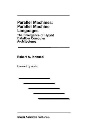 Parallel Machines: Parallel Machine Languages : The Emergence of Hybrid Dataflow Computer Architectures