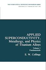 Applied Superconductivity, Metallurgy, and Physics of Titanium Alloys (INTERNATIONAL CRYOGENICS MONOGRAPH SERIES)