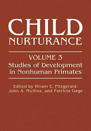 Child Nurturance : Studies of Development in Nonhuman Primates