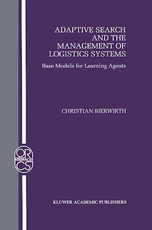 Adaptive Search and the Management of Logistic Systems : Base Models for Learning Agents