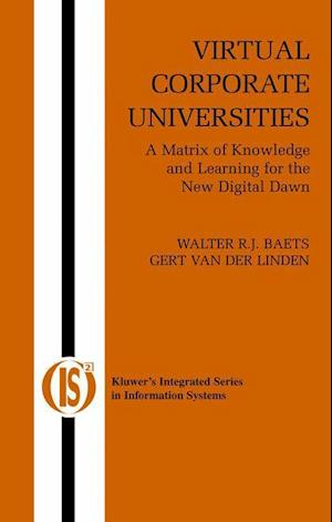Virtual Corporate Universities : A Matrix of Knowledge and Learning for the New Digital Dawn