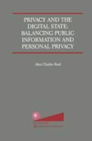 Privacy and the Digital State : Balancing Public Information and Personal Privacy