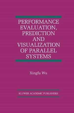 Performance Evaluation, Prediction and Visualization of Parallel Systems
