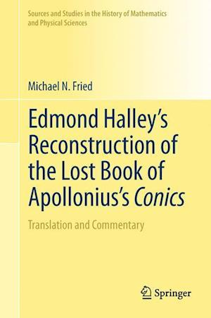 Edmond Halley's Reconstruction of the Lost Book of Apollonius's Conics : Translation and Commentary